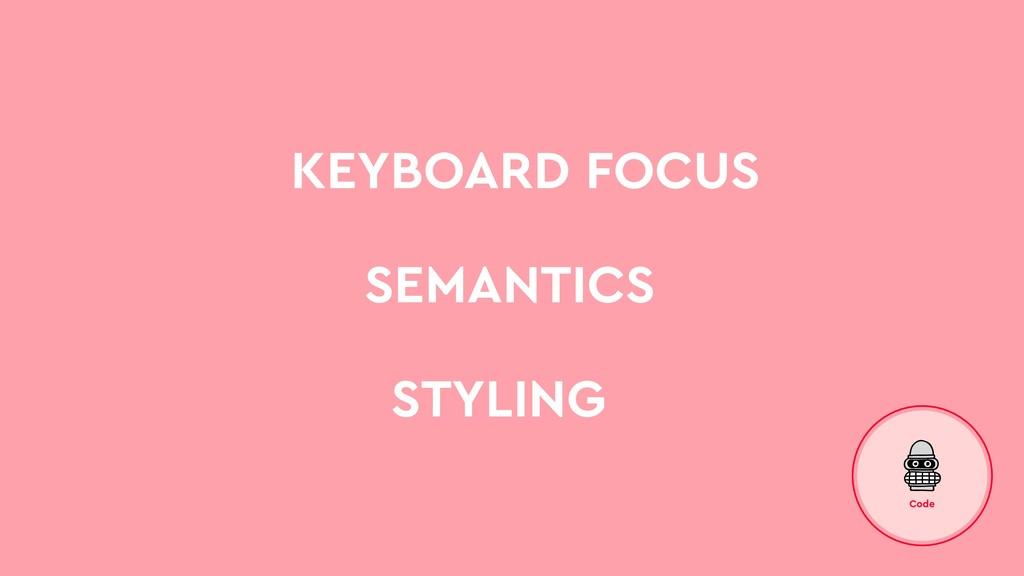 KEYBOARD FOCUS SEMANTICS STYLING Code