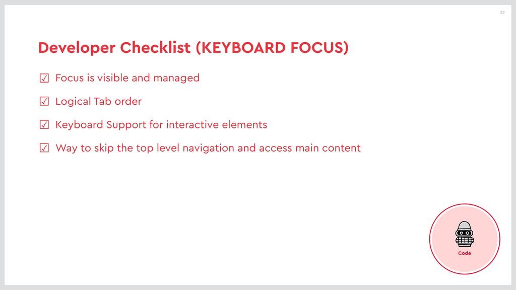 22 Developer Checklist (KEYBOARD FOCUS) ☑ Focus...