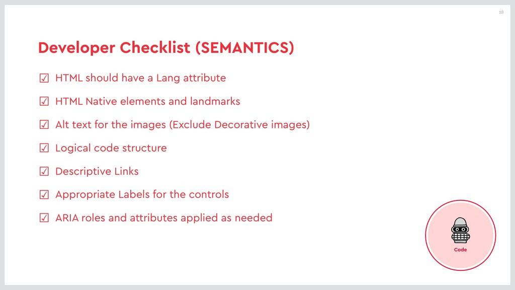 28 Developer Checklist (SEMANTICS) ☑ HTML shoul...