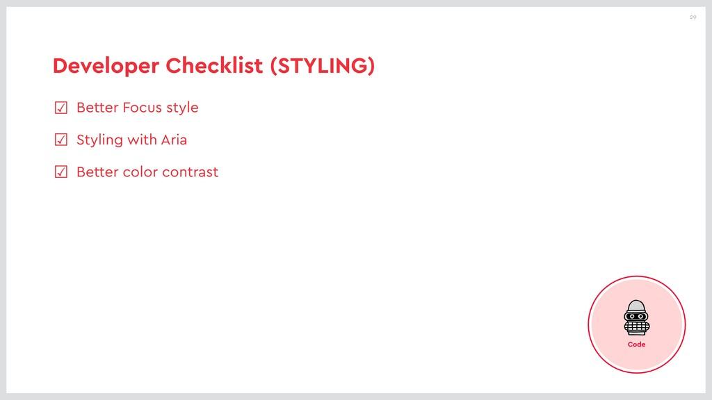 29 Developer Checklist (STYLING) ☑ Better Focus...