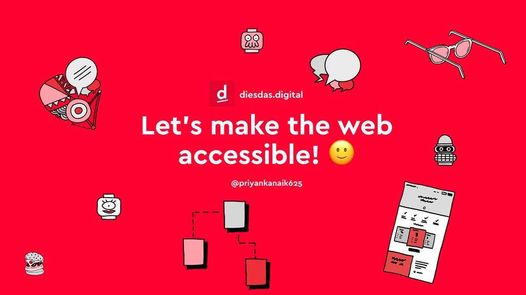 Let's make the web accessible!  @priyankanaik62...