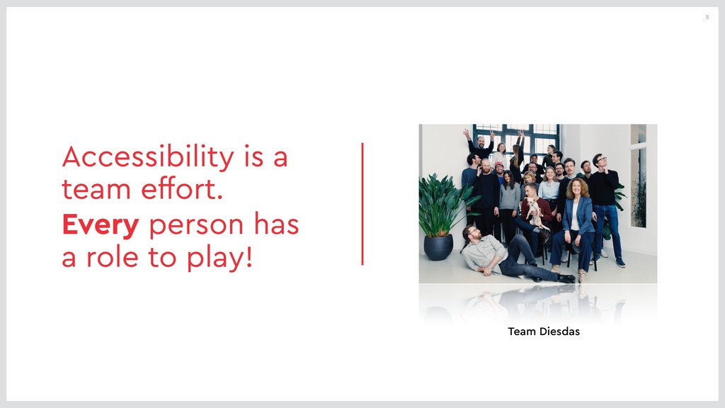 8 Accessibility is a team effort. Every person ...