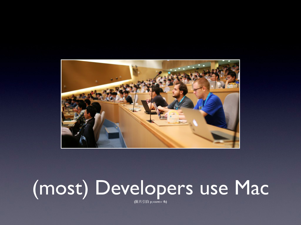 (most) Developers use Mac (圖⽚片引⾃自 pycontw fb)