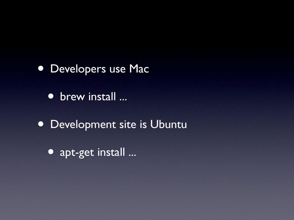 • Developers use Mac • brew install ... • Devel...