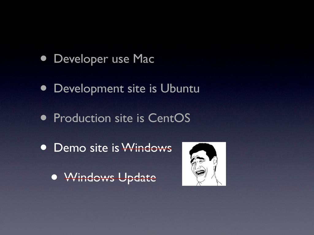 • Developer use Mac • Development site is Ubunt...