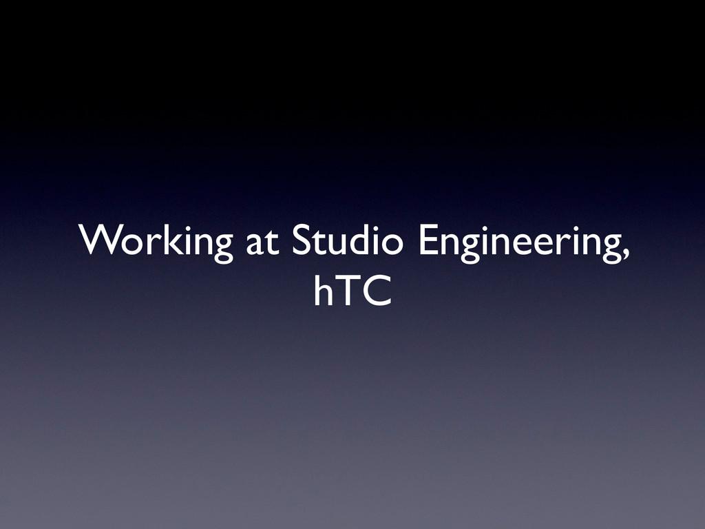 Working at Studio Engineering, hTC