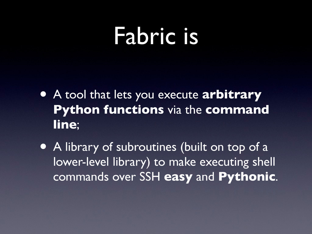 Fabric is • A tool that lets you execute arbitr...