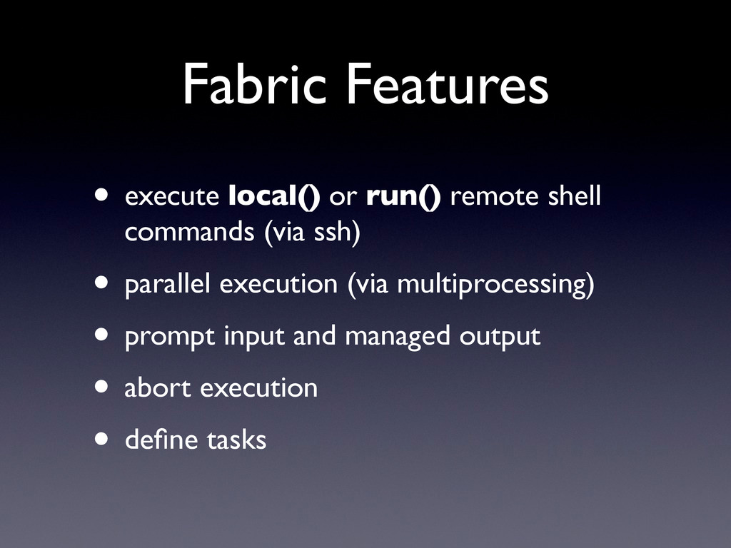 Fabric Features • execute local() or run() remo...