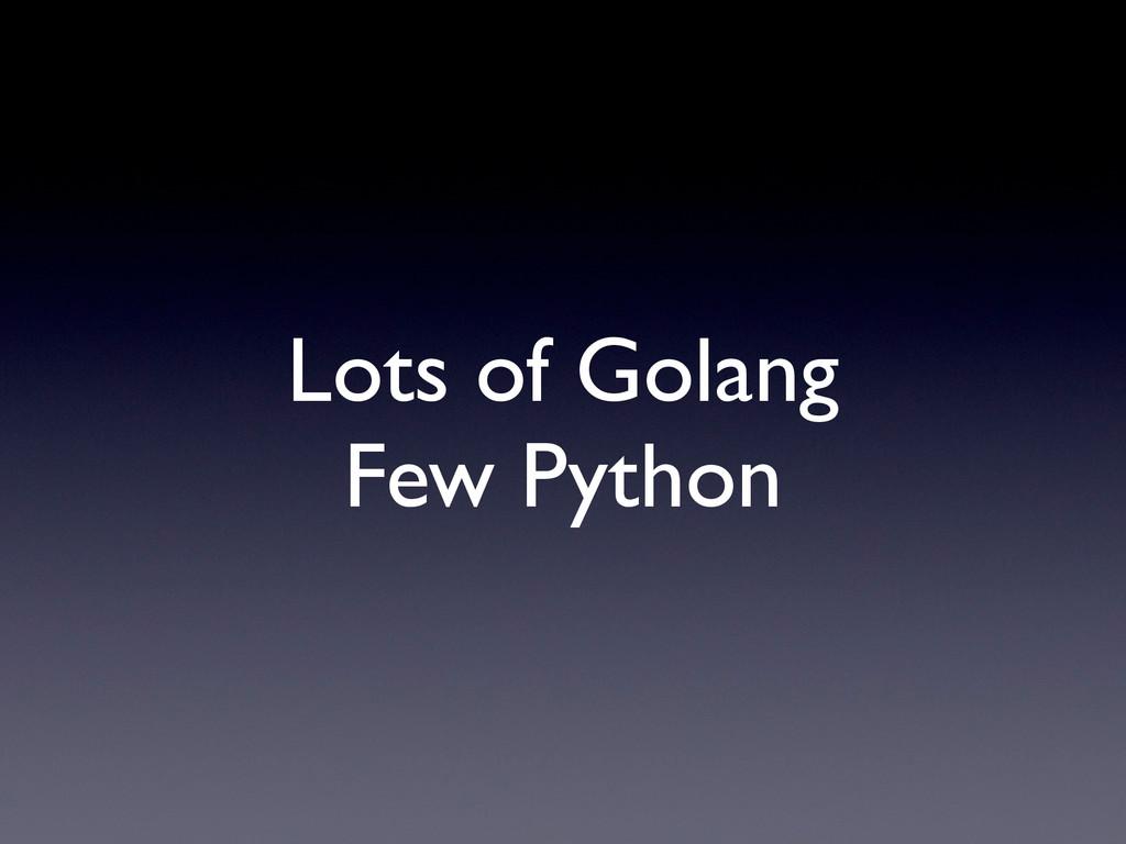 Lots of Golang Few Python