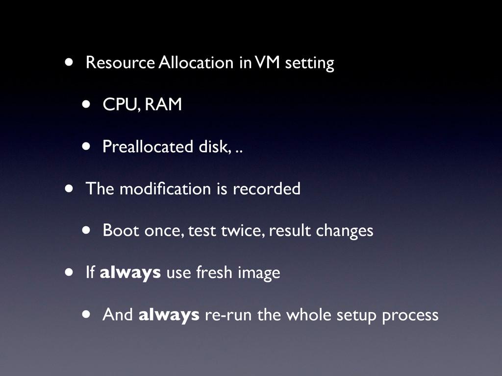 • Resource Allocation in VM setting • CPU, RAM ...