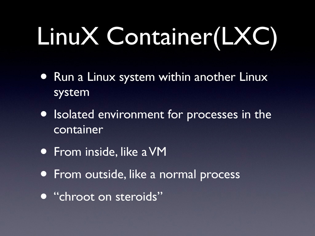 LinuX Container(LXC) • Run a Linux system withi...