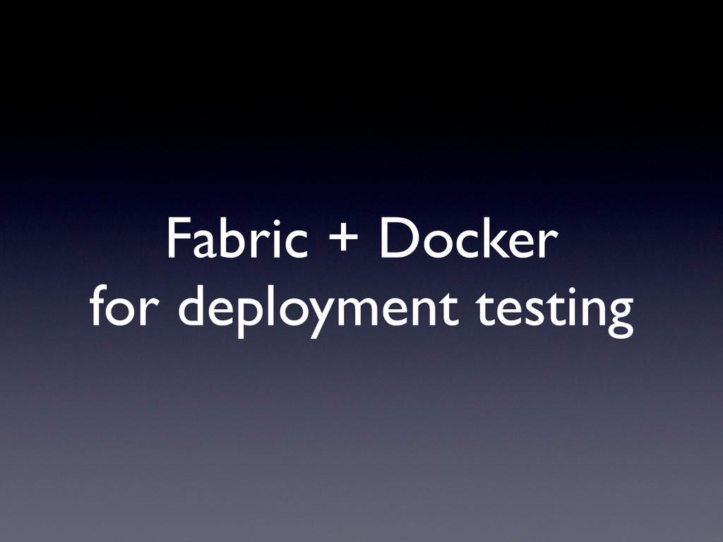 Fabric + Docker for deployment testing