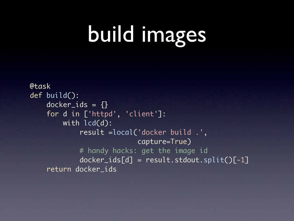 build images @task def build(): docker_ids = {}...