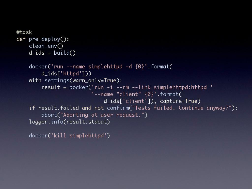 @task def pre_deploy(): clean_env() d_ids = bui...