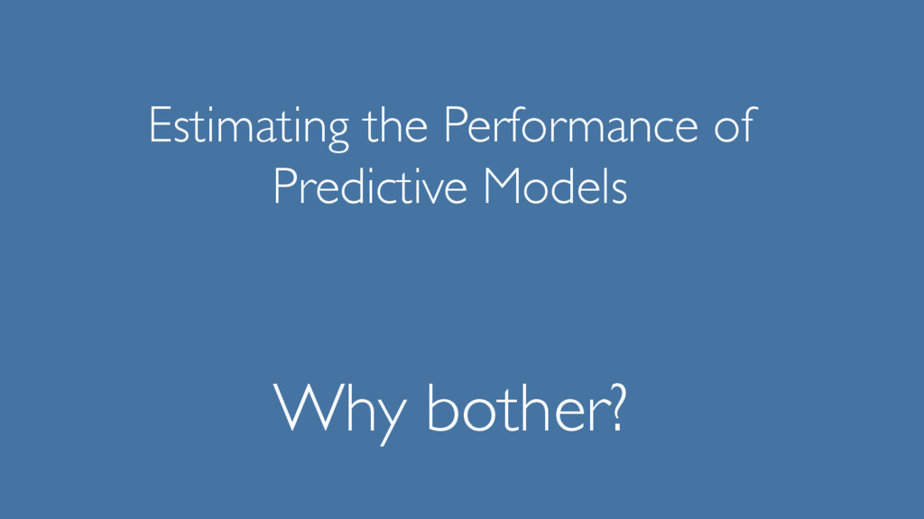 Estimating the Performance of Predictive Models...