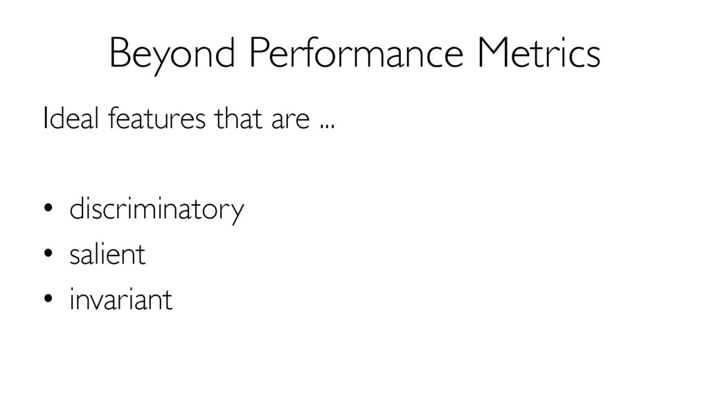 Beyond Performance Metrics Ideal features that ...