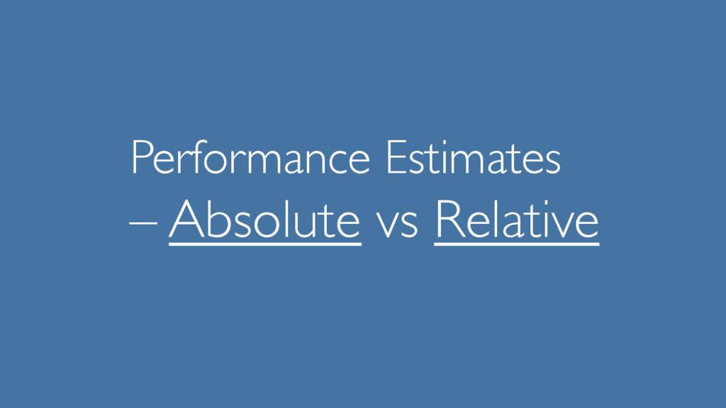 Performance Estimates – Absolute vs Relative