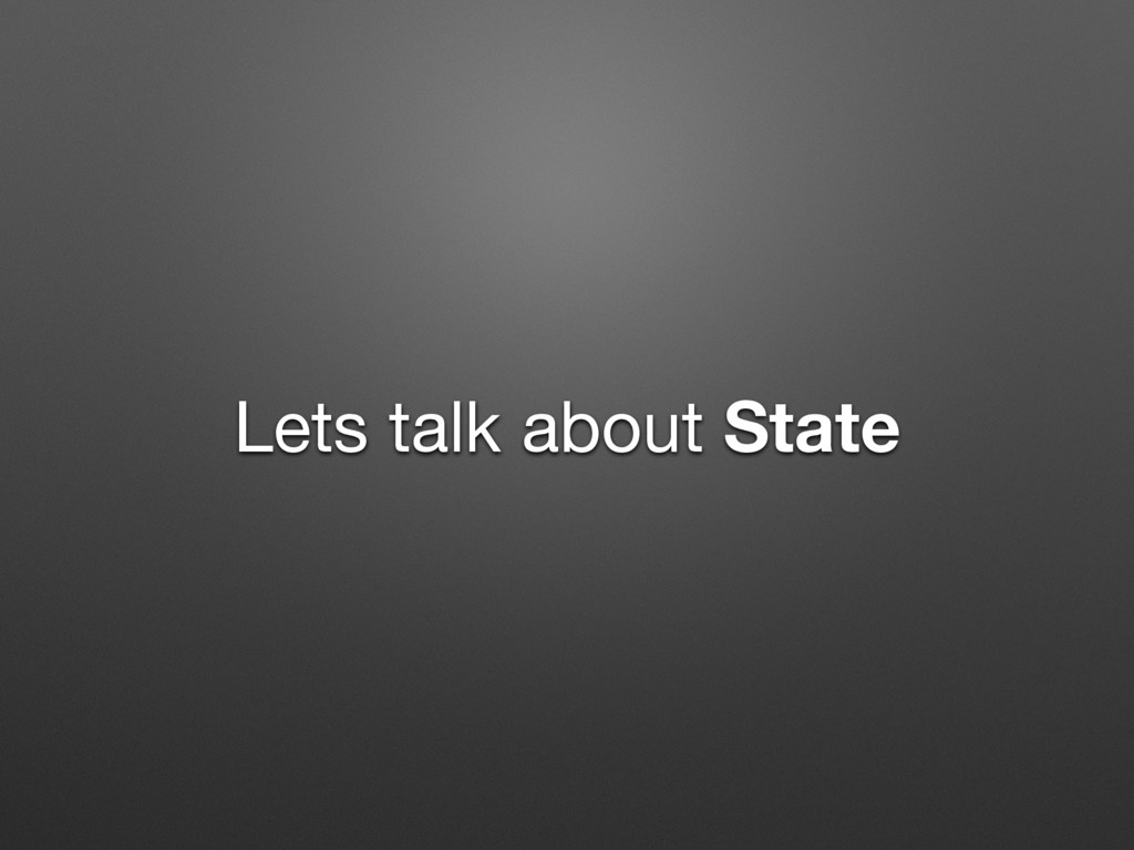 Lets talk about State