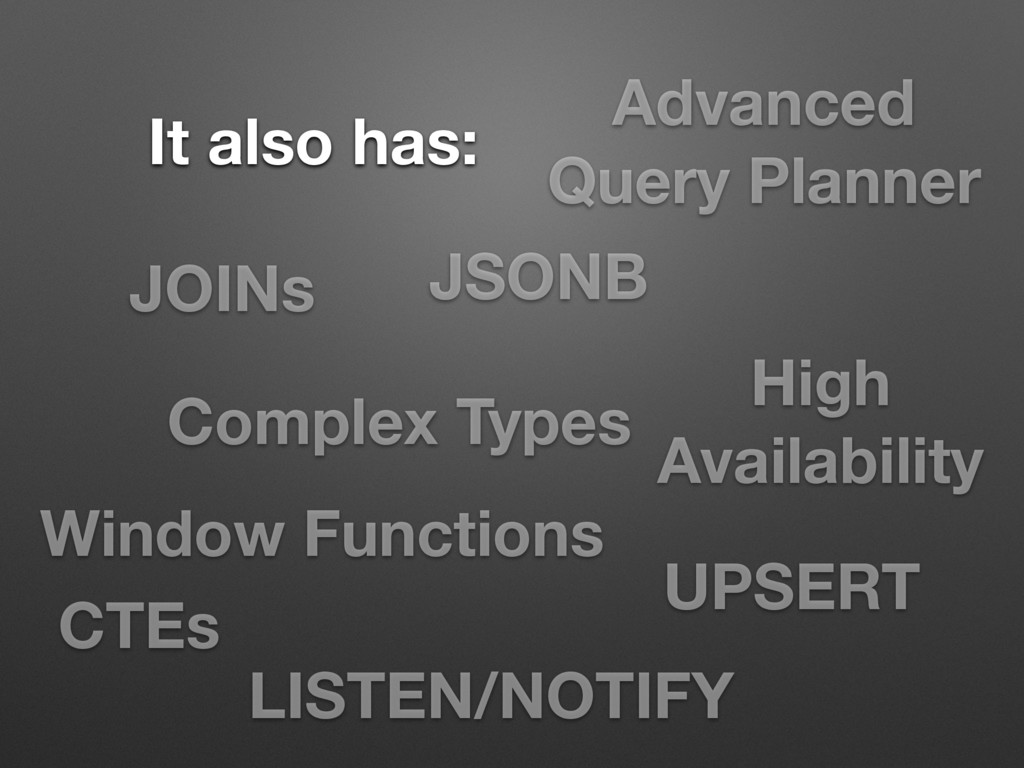 Advanced Query Planner It also has: UPSERT Comp...