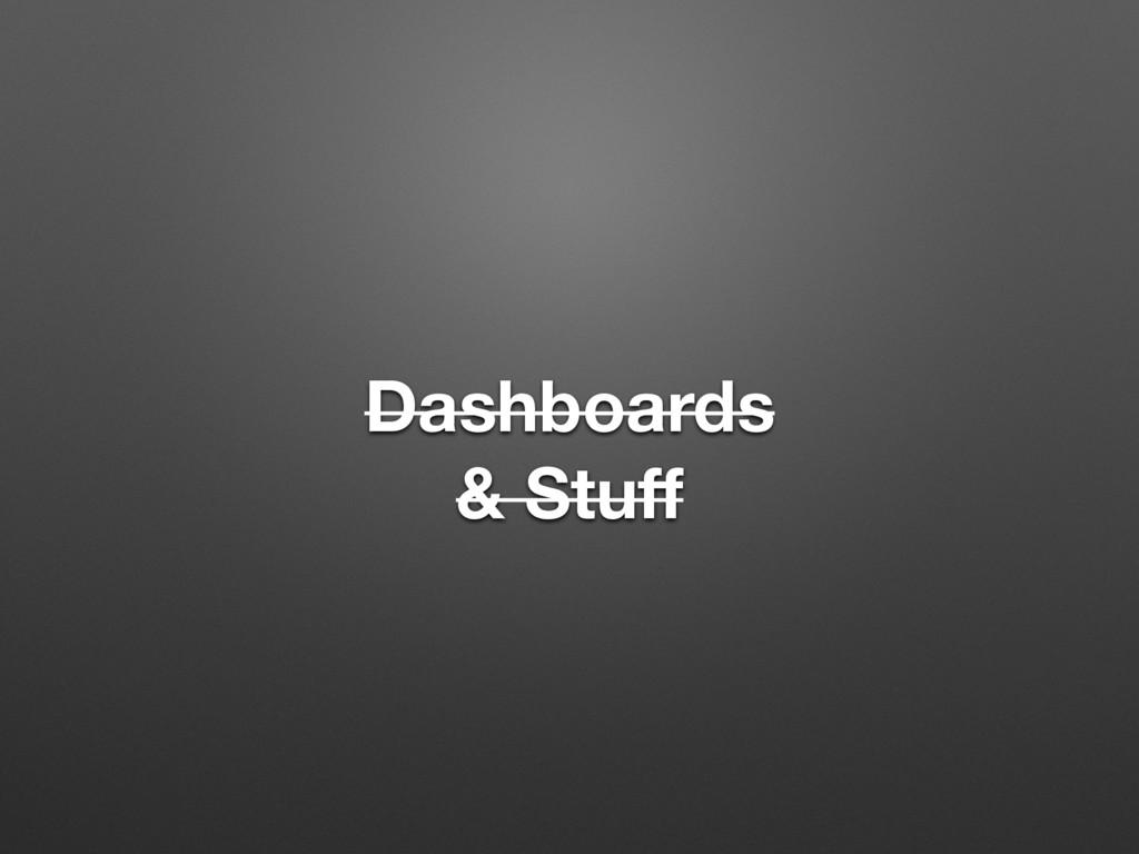 Dashboards & Stuff