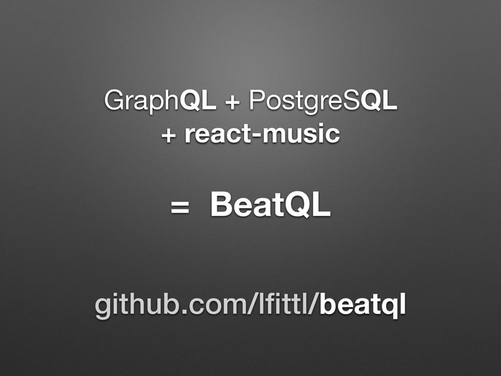 GraphQL + PostgreSQL + react-music = BeatQL git...