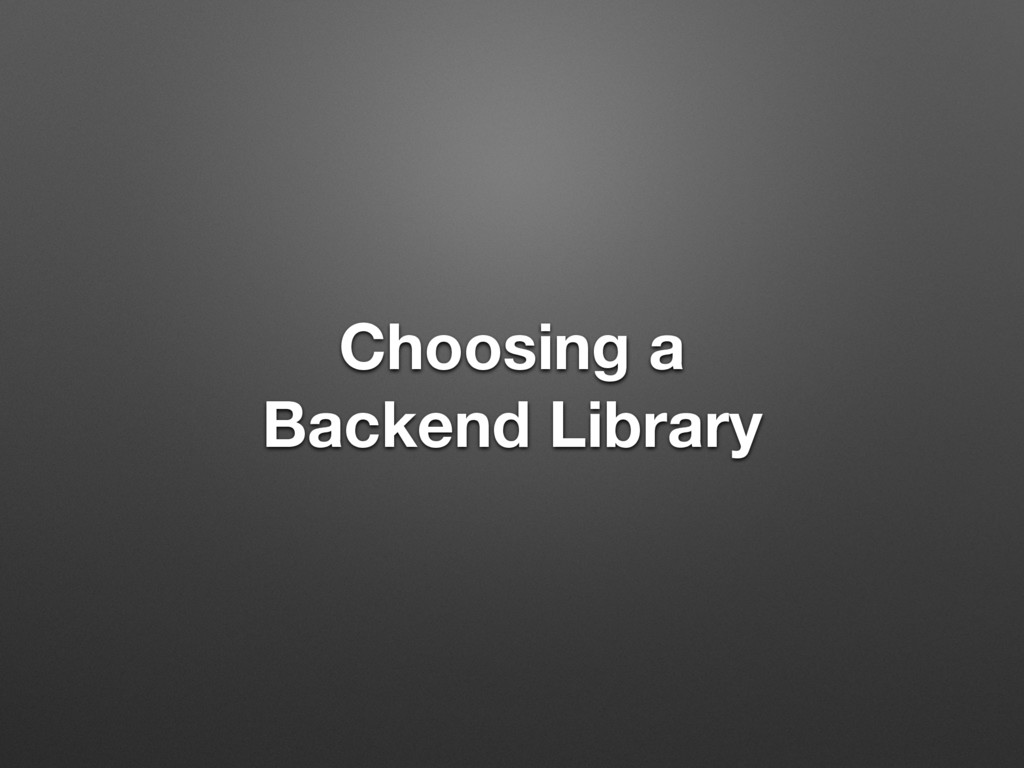 Choosing a Backend Library