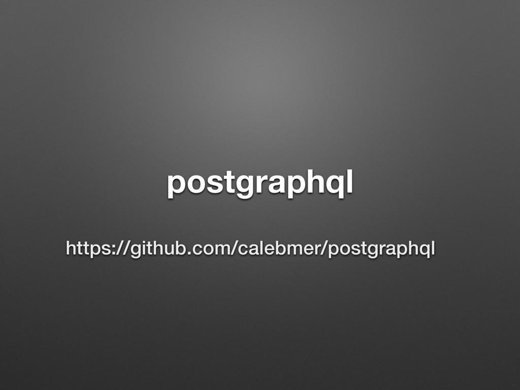 postgraphql https://github.com/calebmer/postgra...