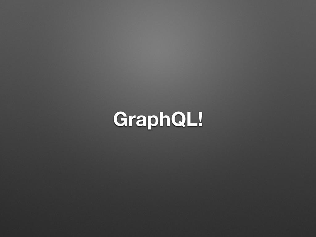 GraphQL!