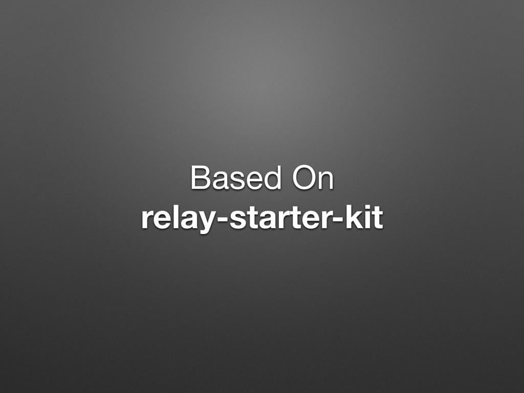Based On  relay-starter-kit