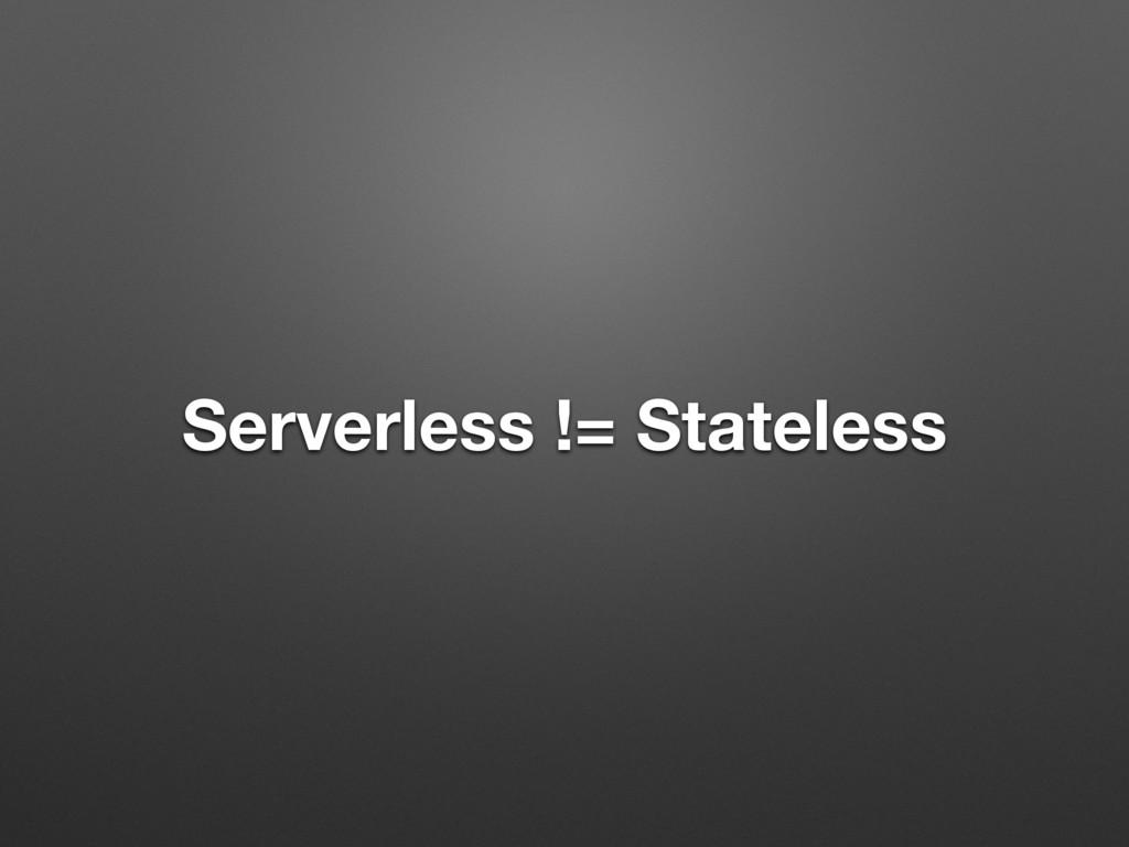 Serverless != Stateless