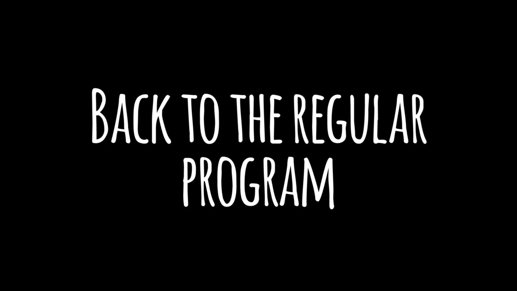 Back to the regular program