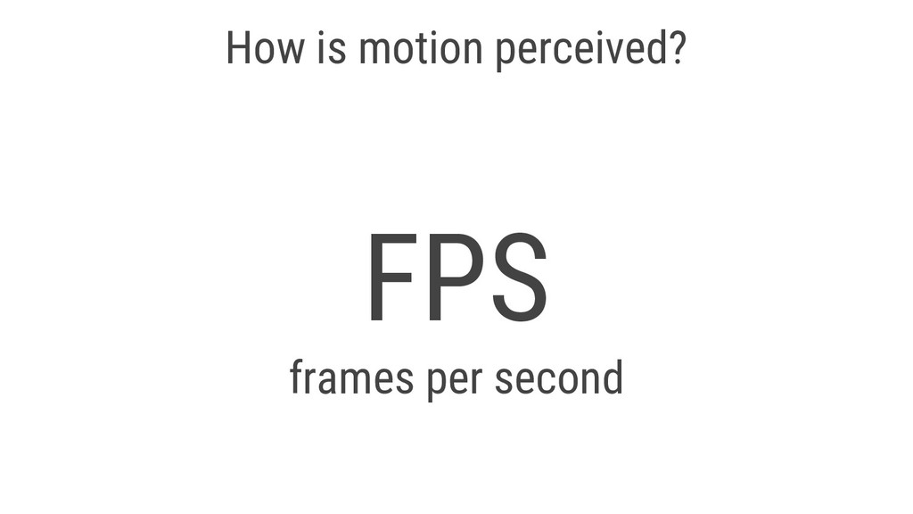 How is motion perceived? FPS frames per second