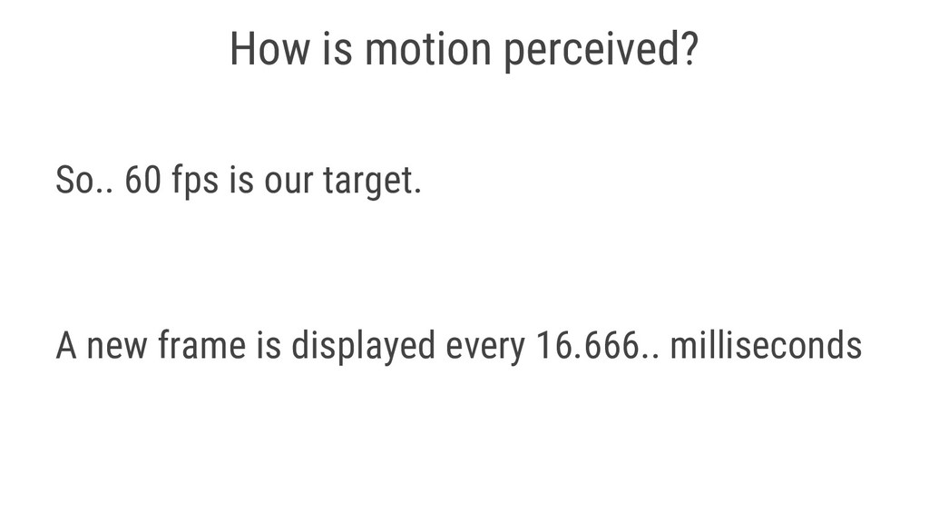 How is motion perceived? So.. 60 fps is our tar...