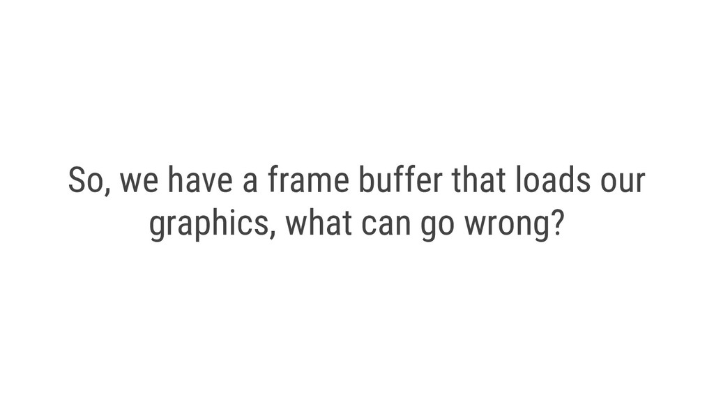 So, we have a frame buffer that loads our graph...