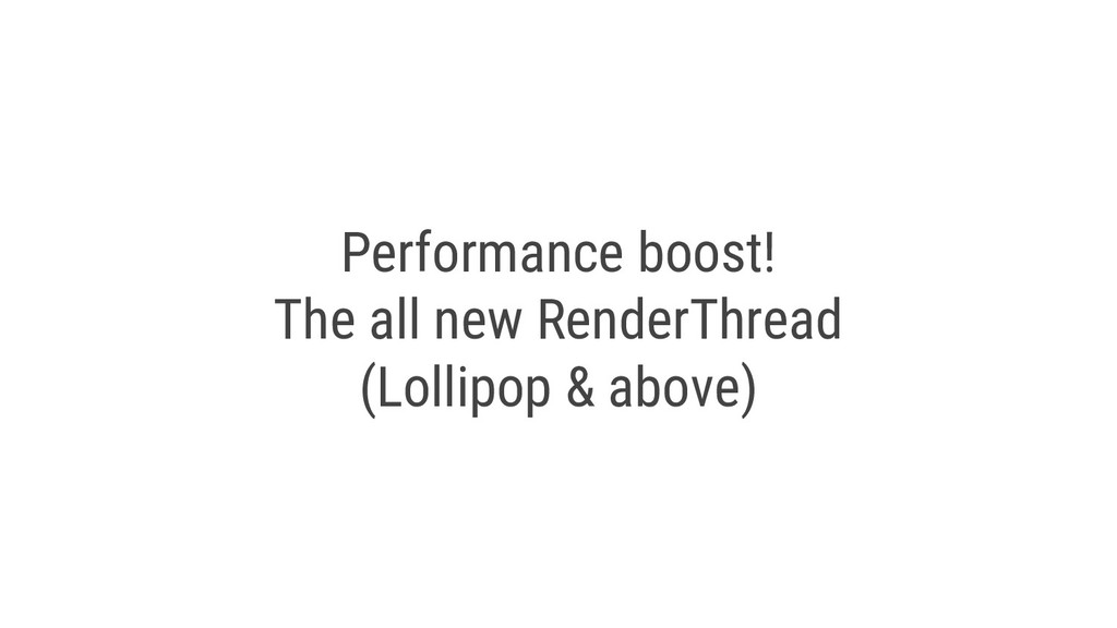 Performance boost! The all new RenderThread (Lo...