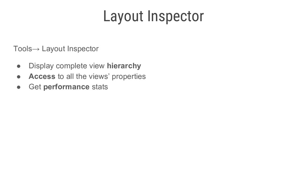 Tools→ Layout Inspector ● Display complete view...