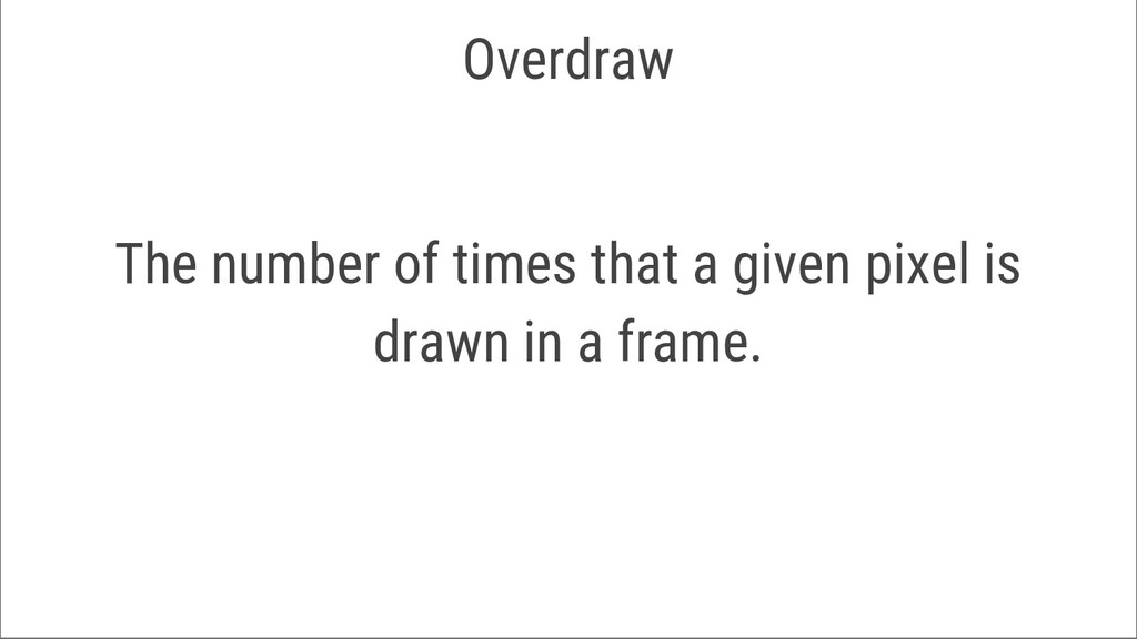 Overdraw The number of times that a given pixel...