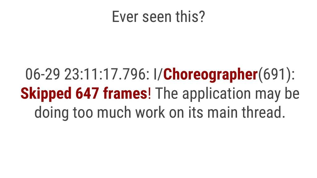 Ever seen this? 06-29 23:11:17.796: I/Choreogra...
