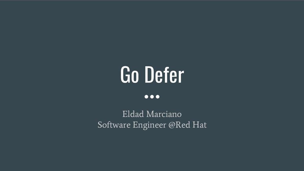 Go Defer Eldad Marciano Software Engineer @Red ...