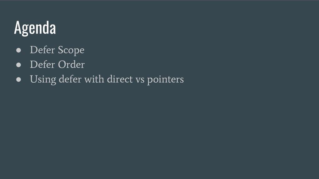 Agenda ● Defer Scope ● Defer Order ● Using defe...