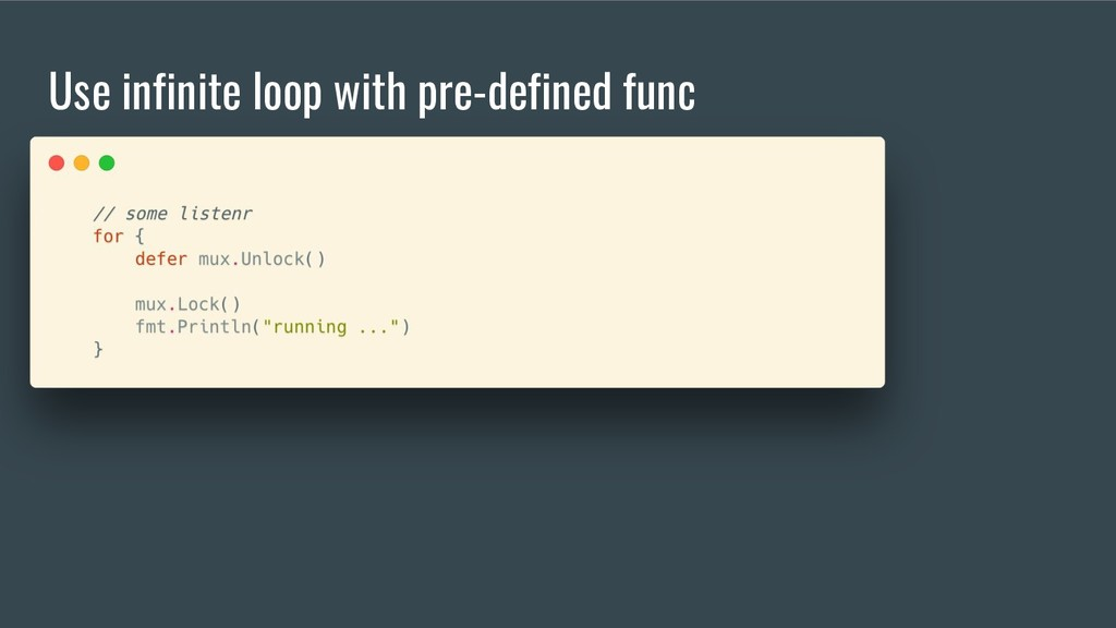 Use infinite loop with pre-defined func
