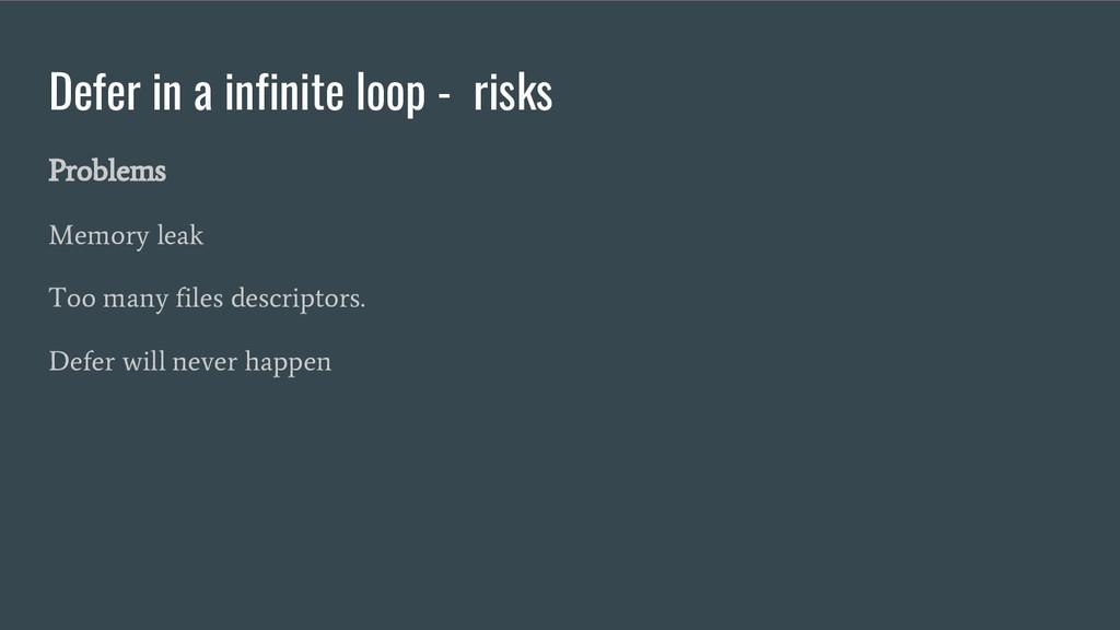 Defer in a infinite loop - risks Problems Memor...