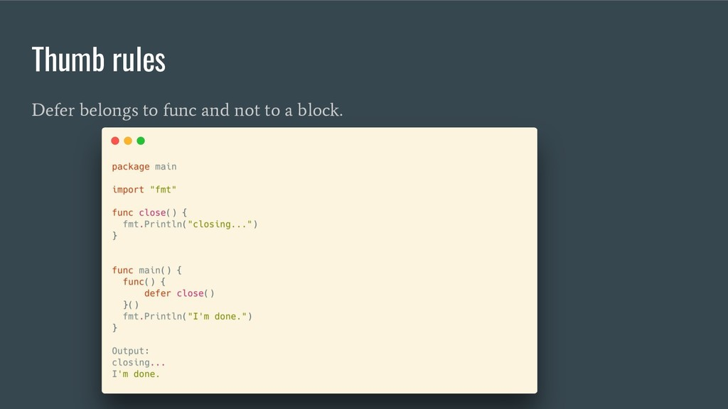 Thumb rules Defer belongs to func and not to a ...
