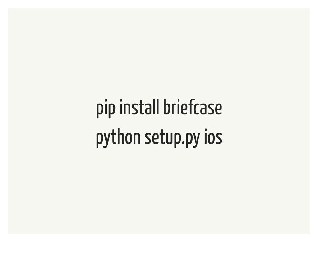 pip install briefcase python setup.py ios