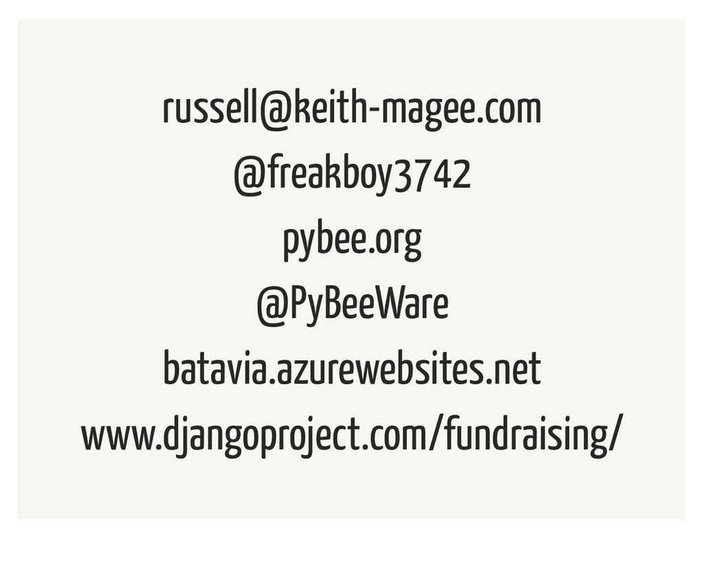 russell@keith-magee.com @freakboy3742 pybee.org...