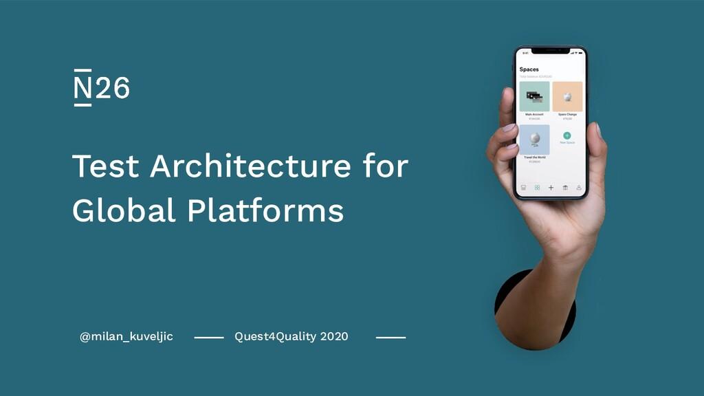 @milan_kuveljic Global Platforms Test Architect...