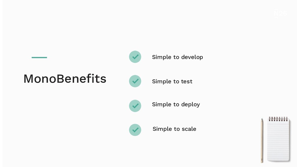 Simple to develop Simple to test Simple to depl...