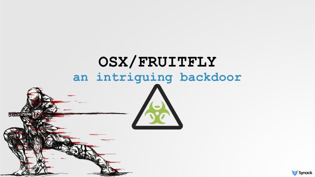 OSX/FRUITFLY an intriguing backdoor