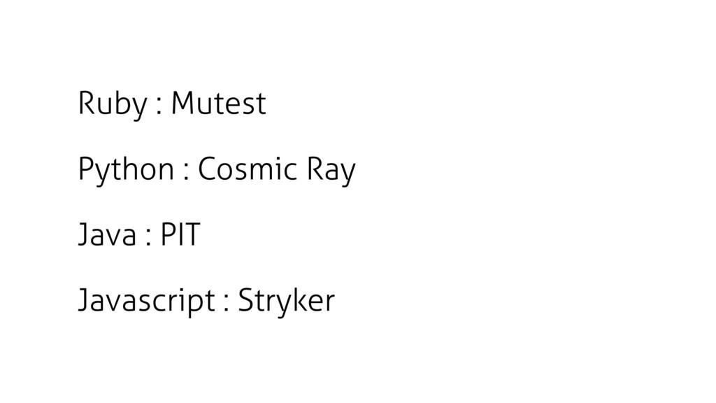 Ruby : Mutest Java : PIT Python : Cosmic Ray Ja...