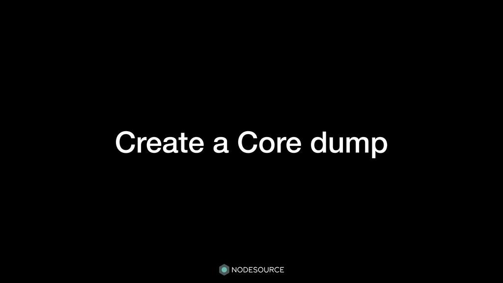 Create a Core dump